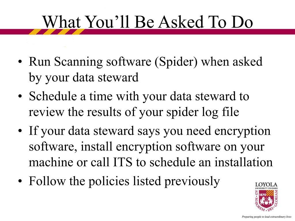 Run Scanning software (Spider) when asked by your data steward