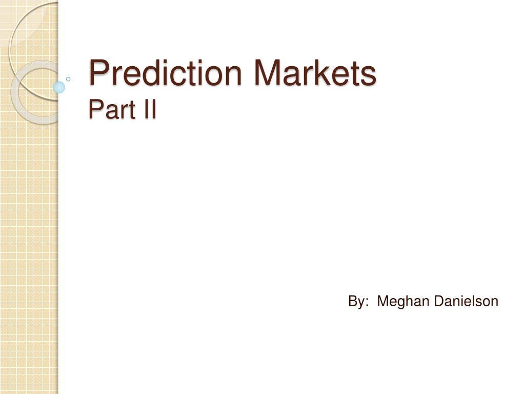 prediction markets part ii l.