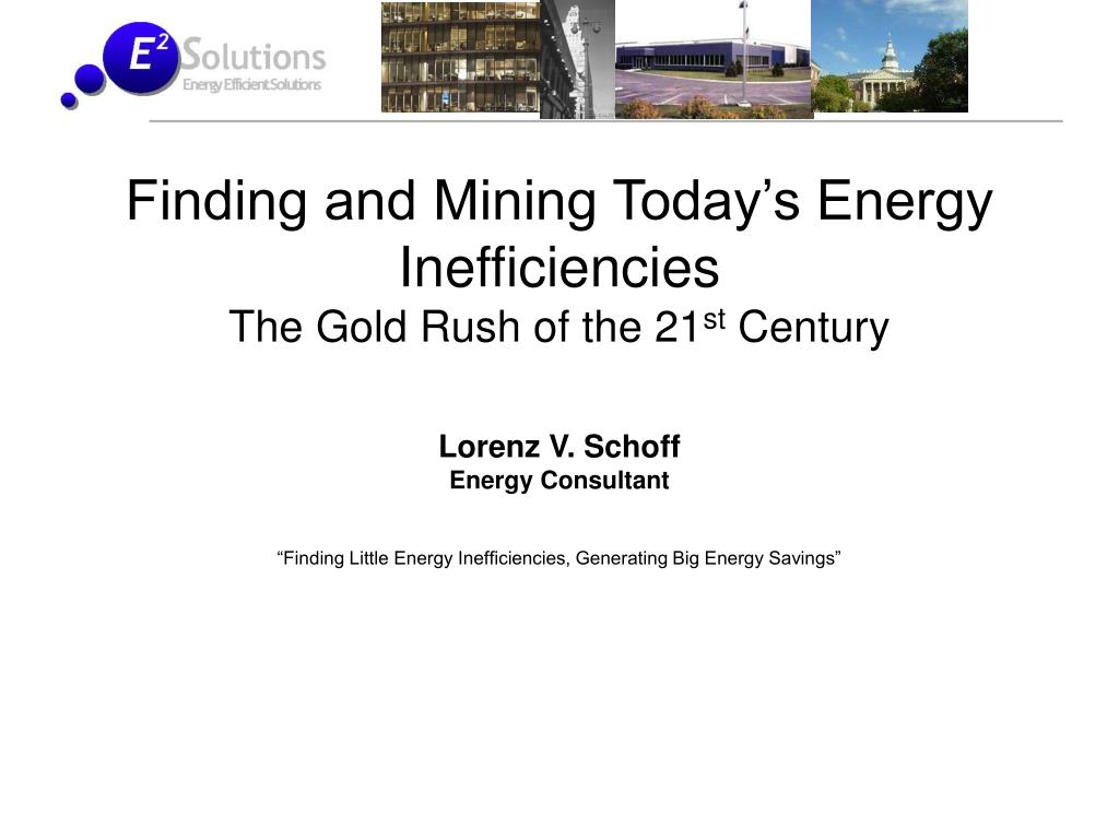 finding and mining today s energy inefficiencies the gold rush of the 21 st century l.