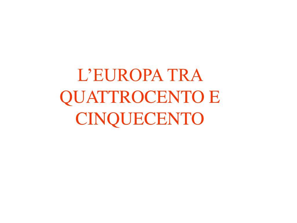 L'EUROPA TRA QUATTROCENTO E CINQUECENTO