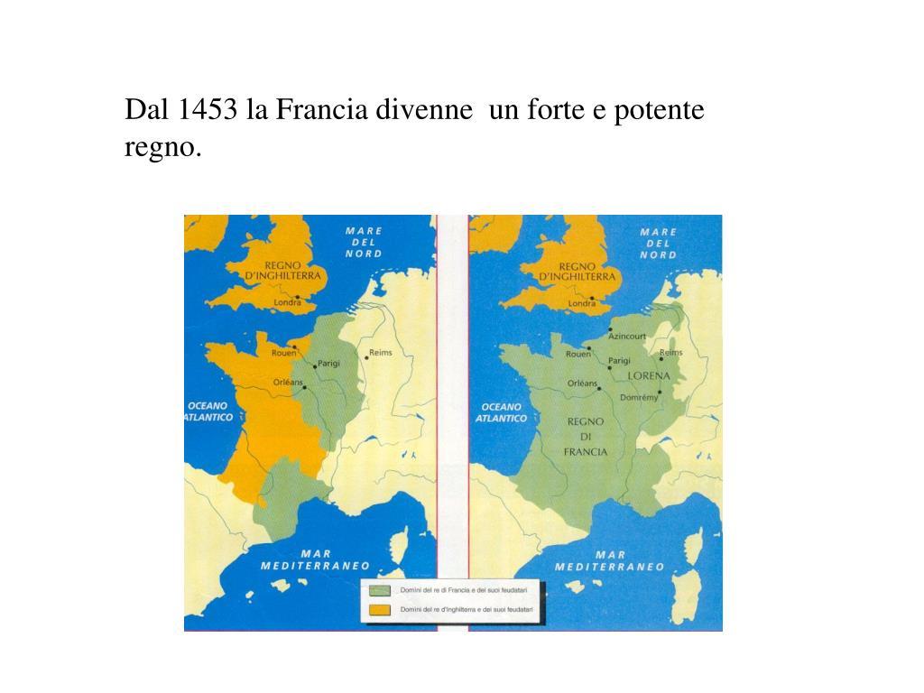 Dal 1453 la Francia divenne  un forte e potente regno.