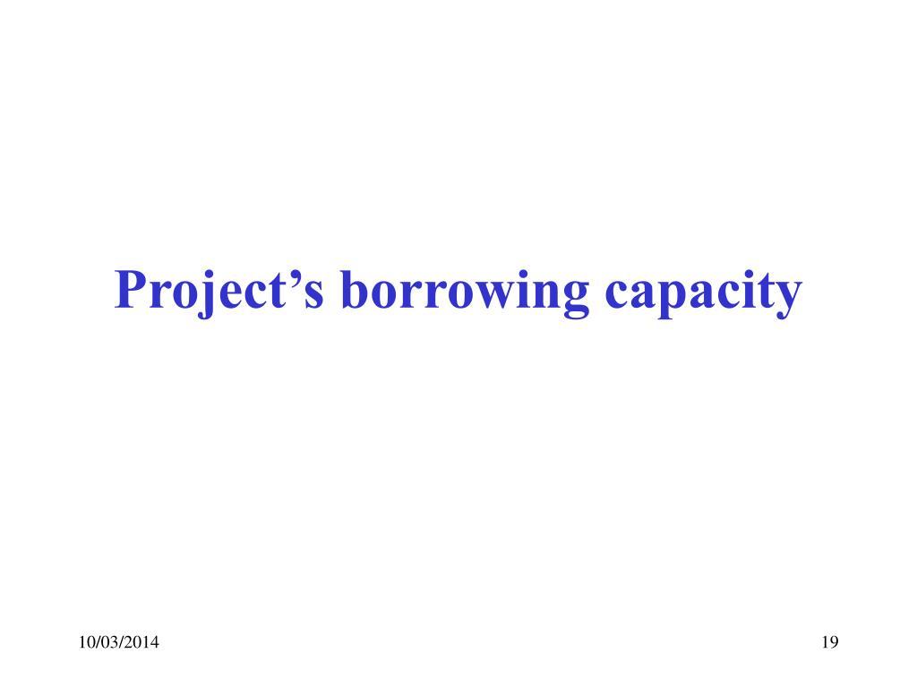 Project's borrowing capacity