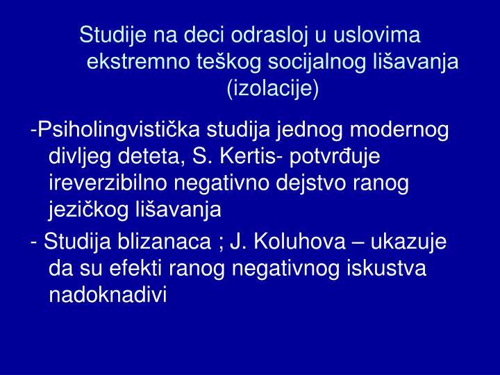 Studije na deci odrasloj u uslovima ekstremno teškog socijalnog lišavanja (izolacije)