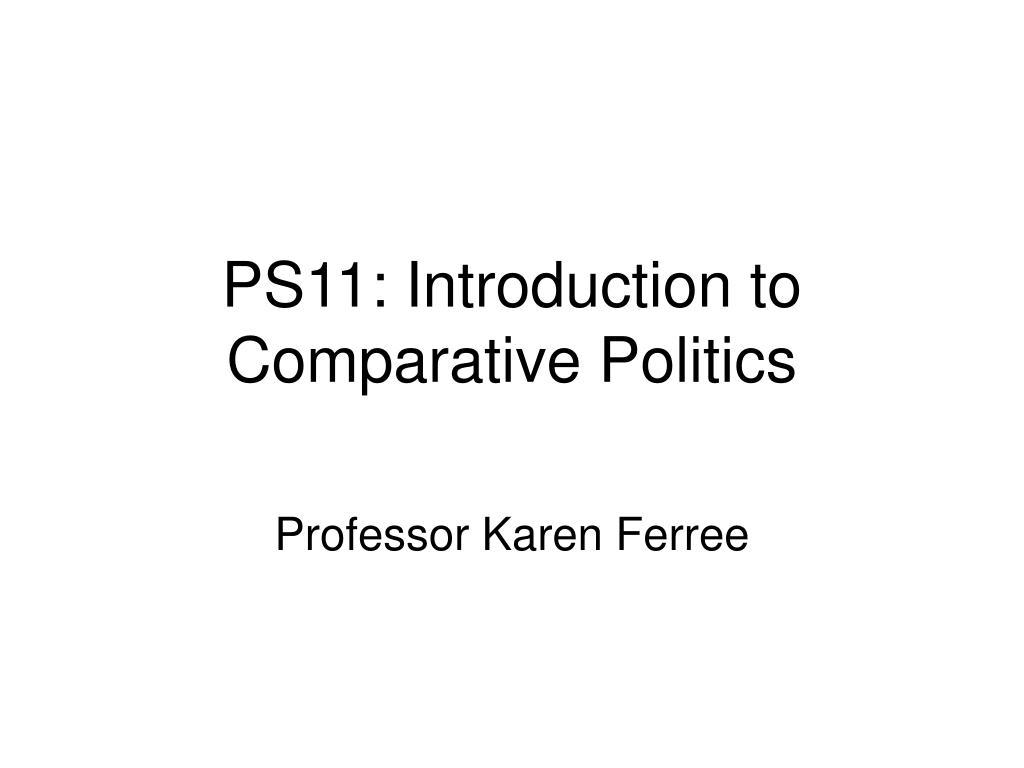ps11 introduction to comparative politics l.