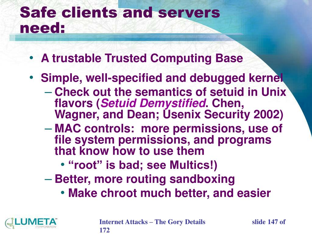 Safe clients and servers need: