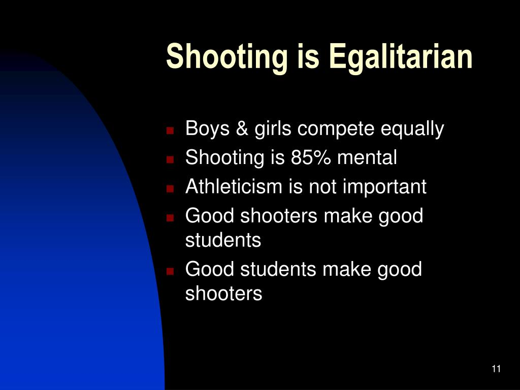 Shooting is Egalitarian