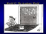 world 2 the academic world