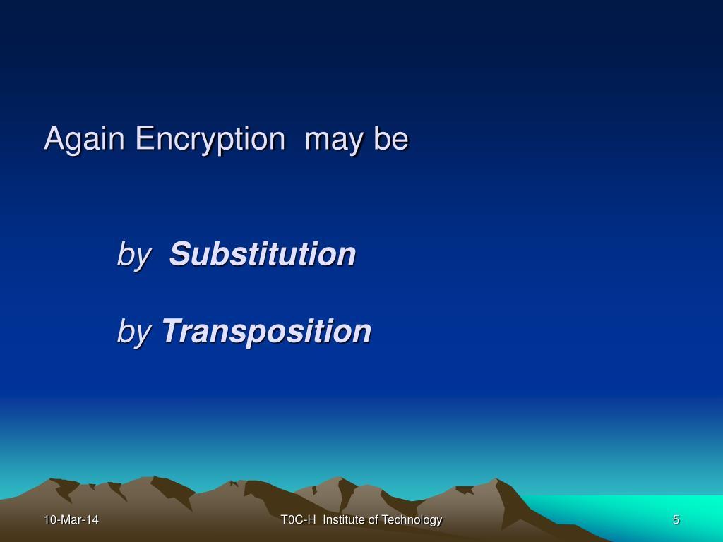 Again Encryption  may be