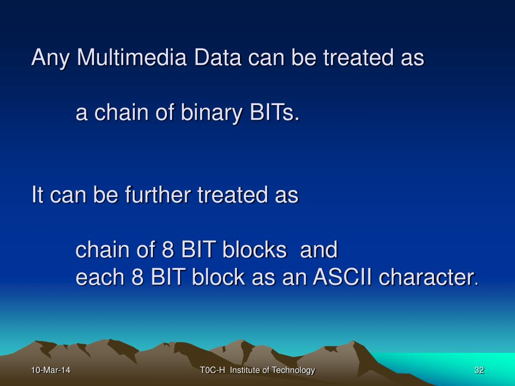 Any Multimedia Data can be treated as