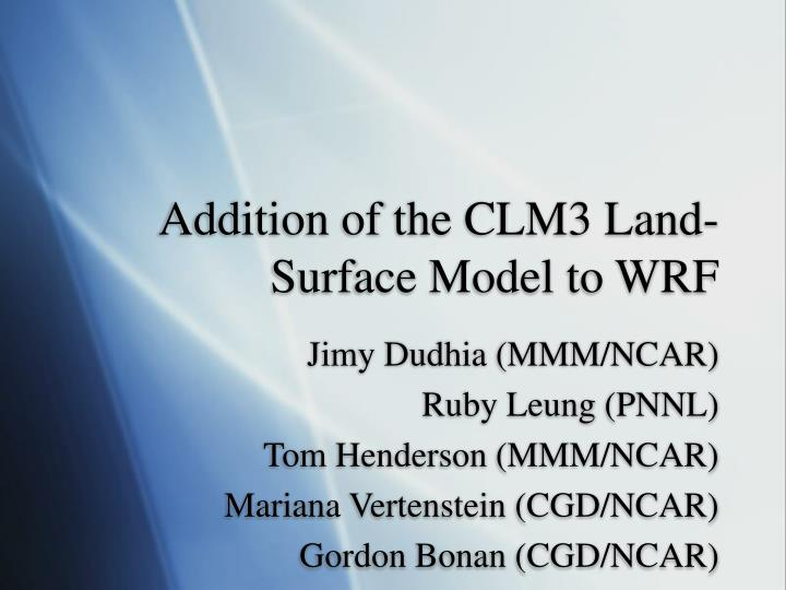 addition of the clm3 land surface model to wrf n.