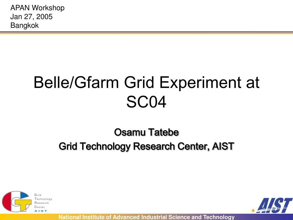 belle gfarm grid experiment at sc04 l.