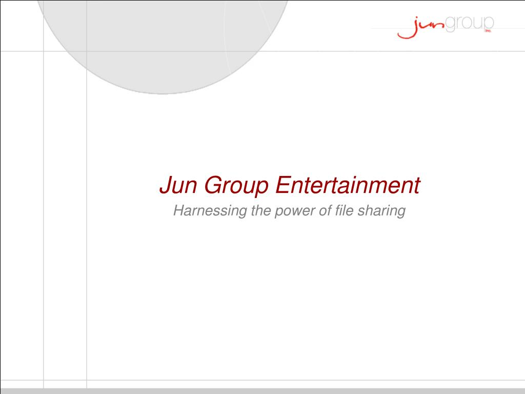 jun group entertainment harnessing the power of file sharing l.
