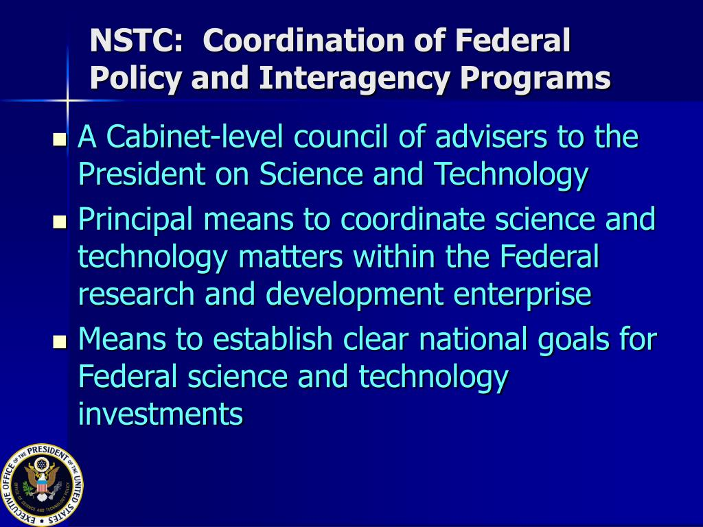 NSTC:  Coordination of Federal Policy and Interagency Programs