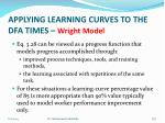 applying learning curves to the dfa times wright model3