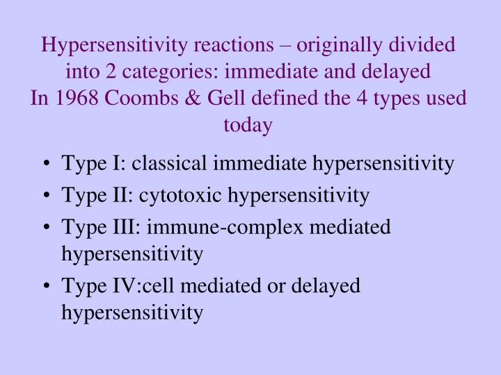 Hypersensitivity reactions – originally divided into 2 categories: immediate and delayed