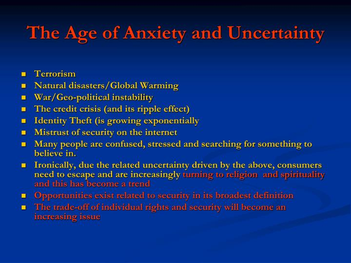 The Age of Anxiety and Uncertainty