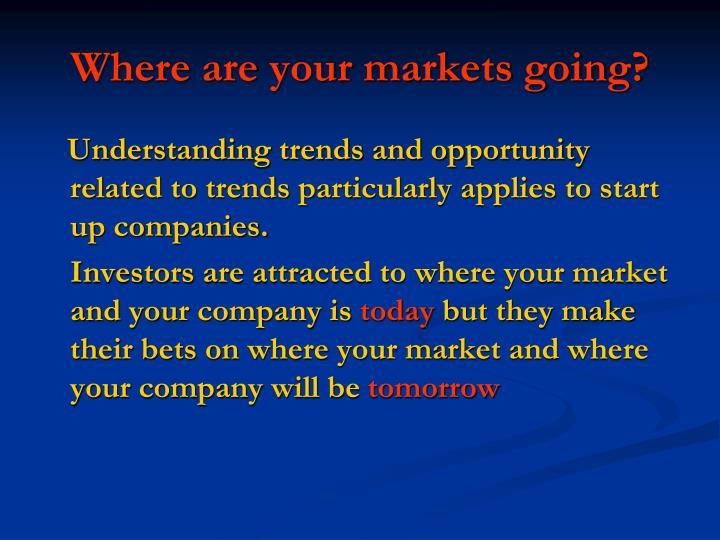 Where are your markets going?