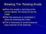 breaking the rotating anode