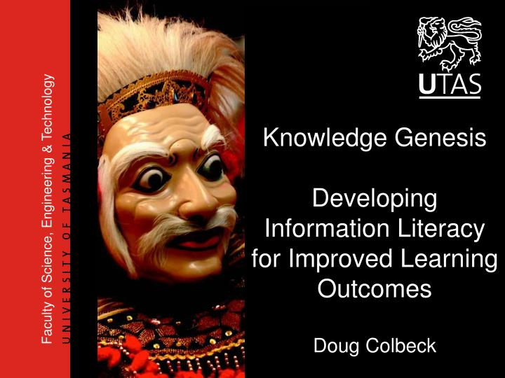 Knowledge genesis developing information literacy for improved learning outcomes doug colbeck