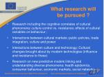 what research will be pursued