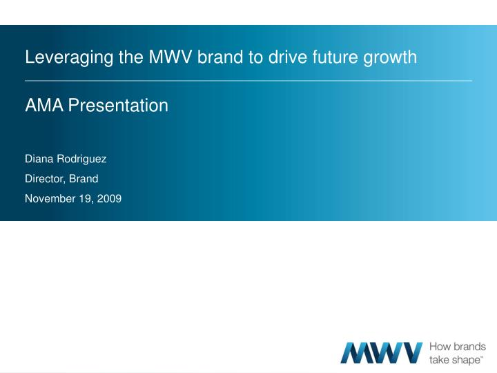 Leveraging the MWV brand to drive future growth