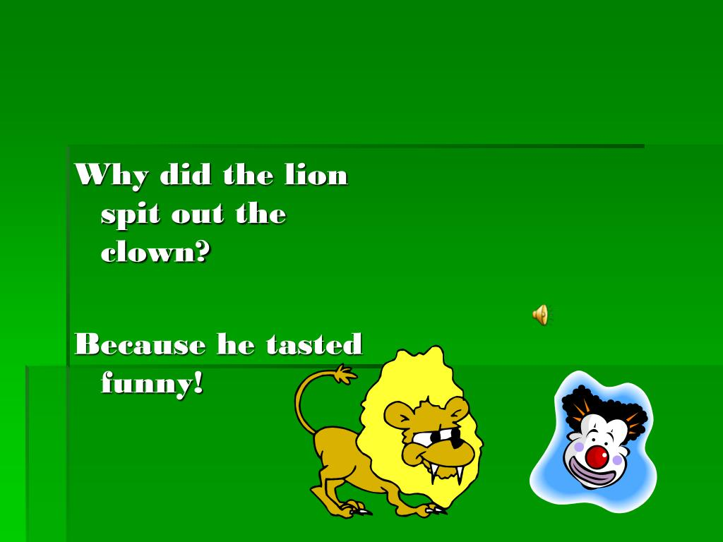 Why did the lion spit out the clown?