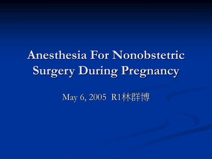 anesthesia for nonobstetric surgery during pregnancy n.