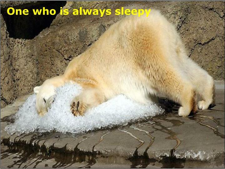 One who is always sleepy