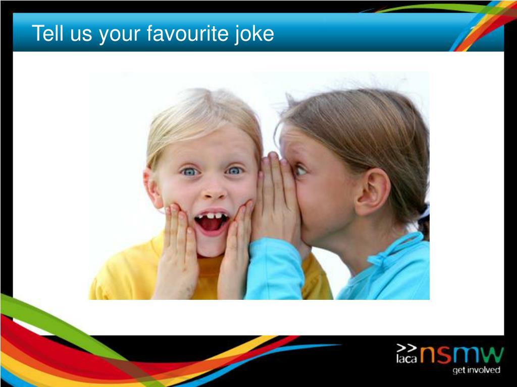Tell us your favourite joke