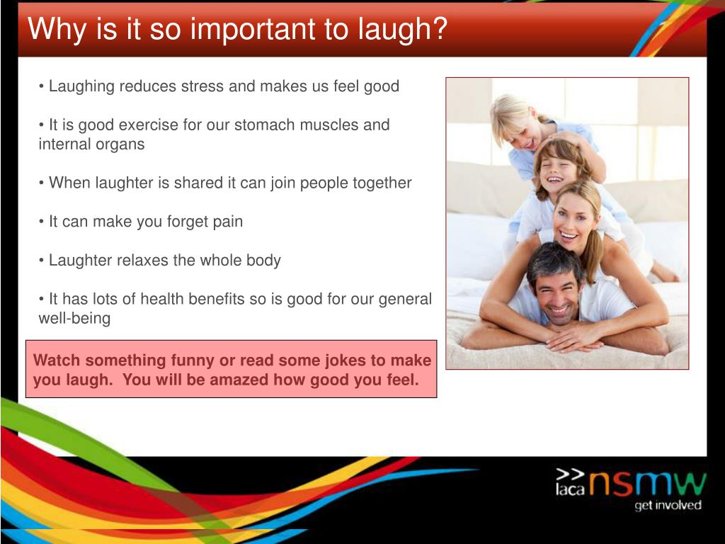 Laughing reduces stress and makes us feel good