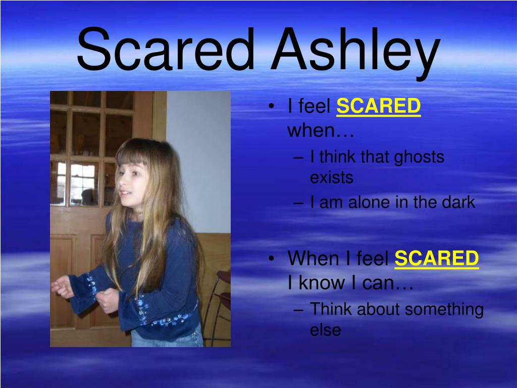 Scared Ashley