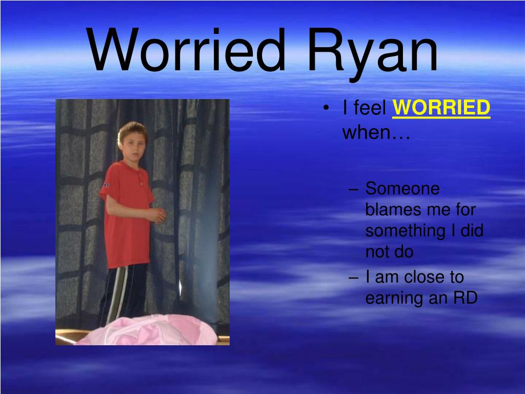 Worried Ryan