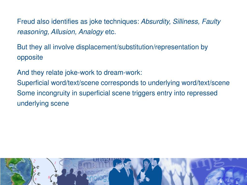 Freud also identifies as joke techniques: