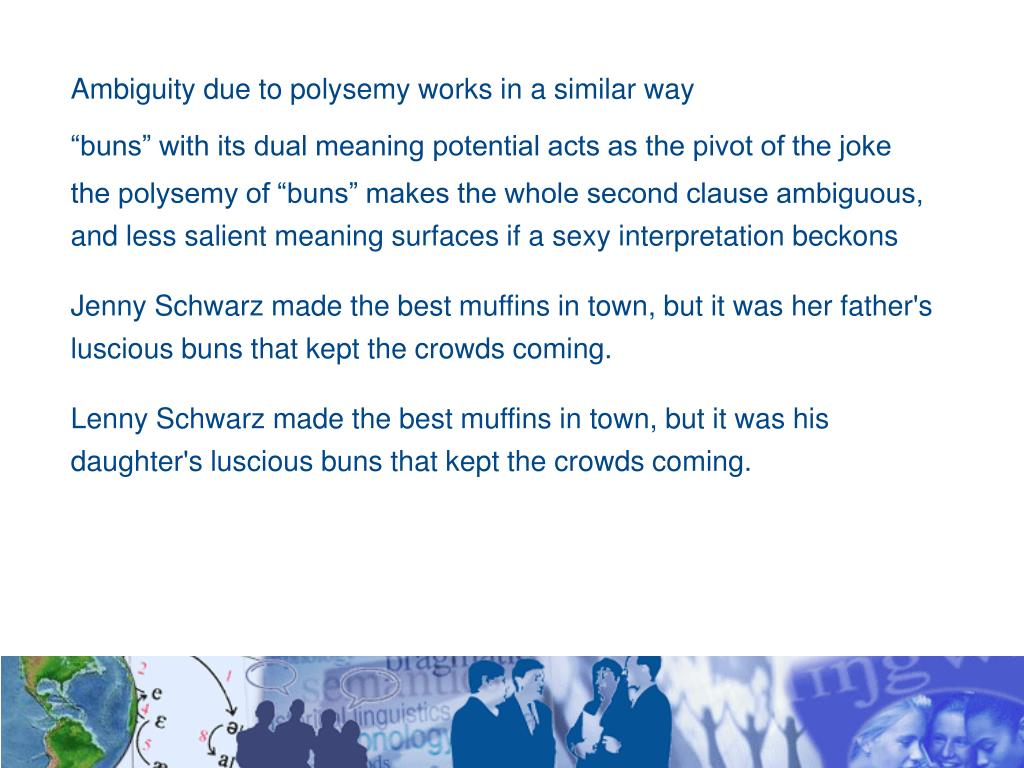 Ambiguity due to polysemy works in a similar way