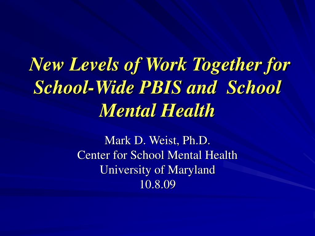 New Levels of Work Together for School-Wide PBIS and  School Mental Health