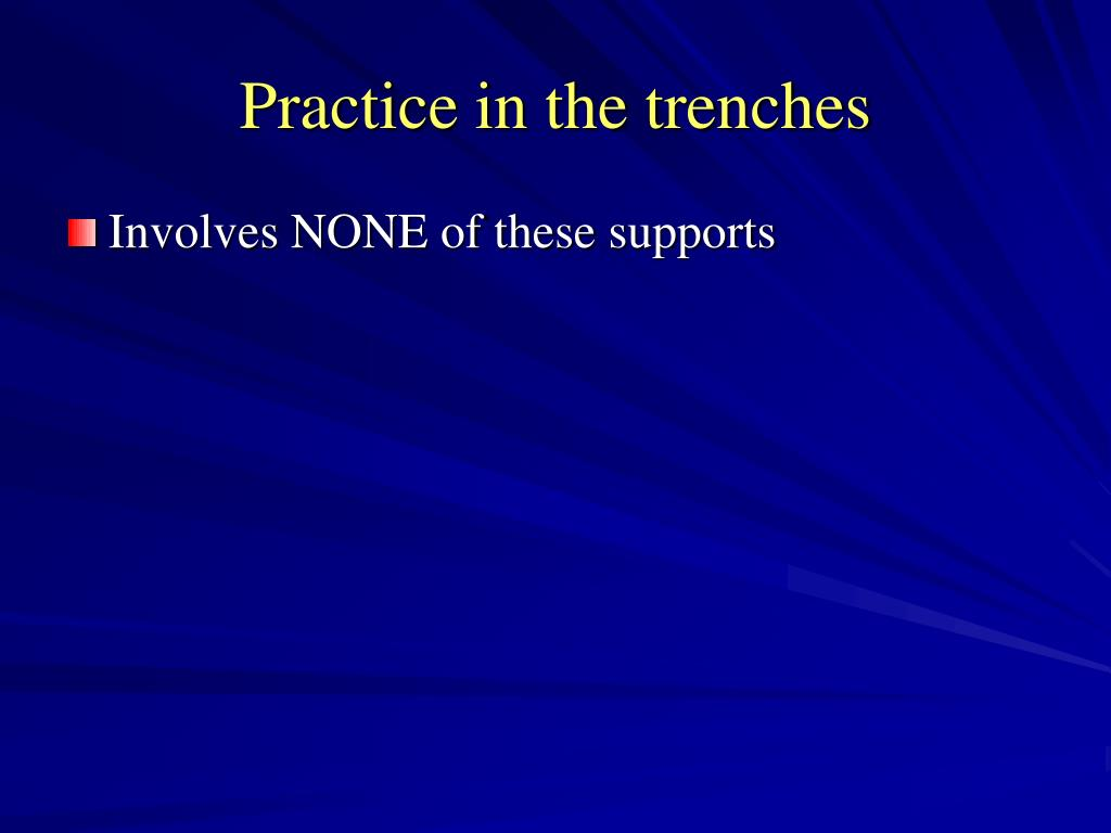 Practice in the trenches
