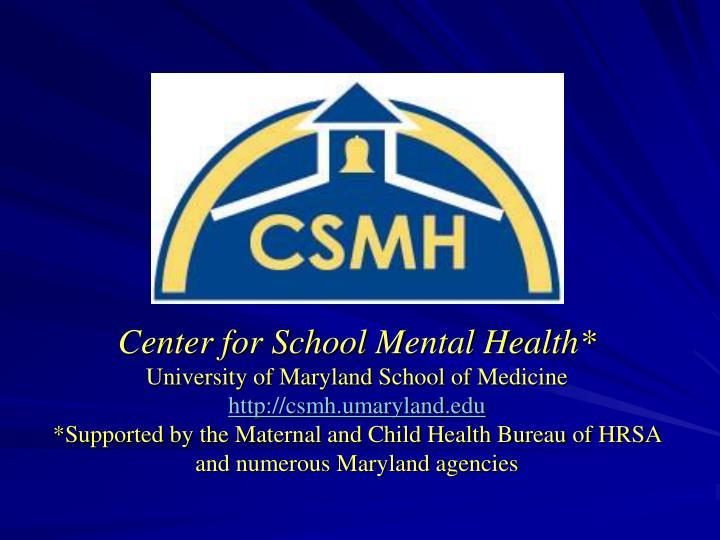 Center for School Mental Health*