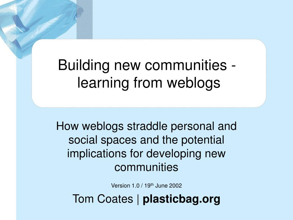 Building new communities - learning from weblogs