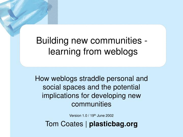 Building new communities learning from weblogs