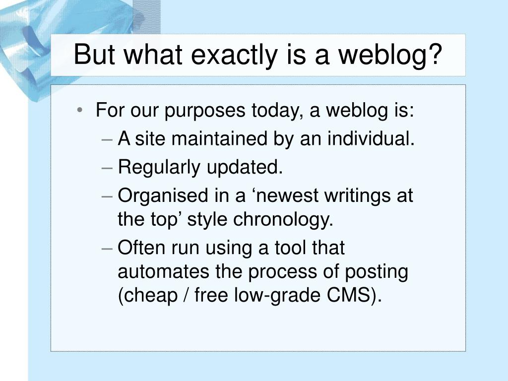 But what exactly is a weblog?