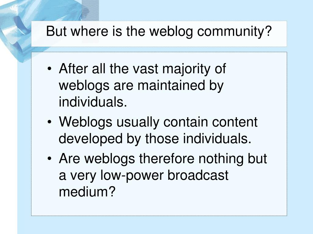 But where is the weblog community?