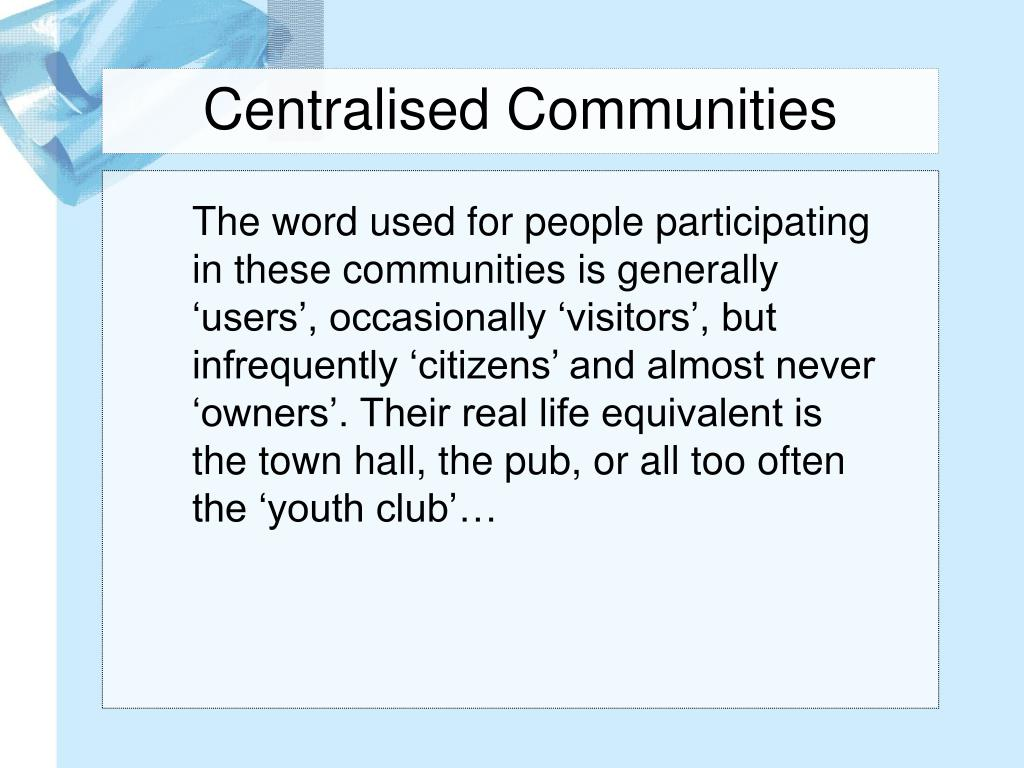 Centralised Communities