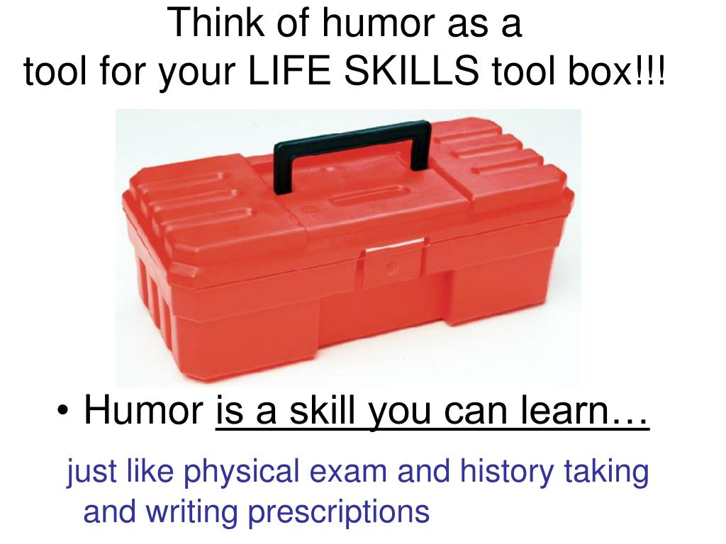 Think of humor as a
