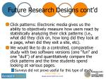 future research designs cont d