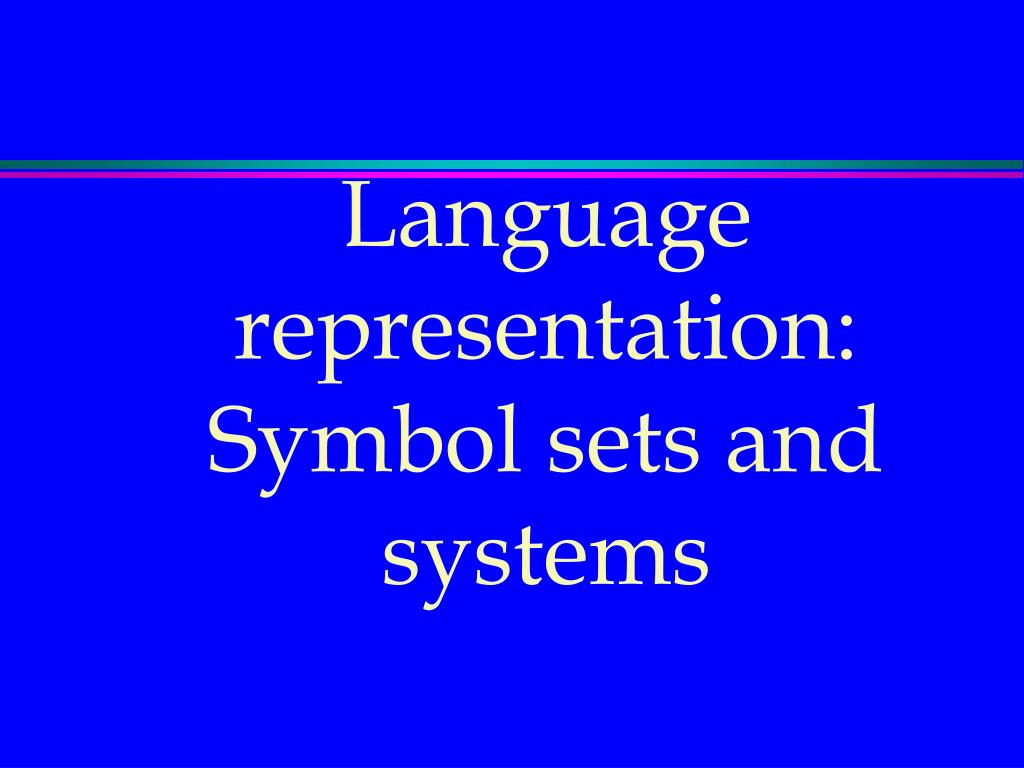 Language representation: Symbol sets and systems