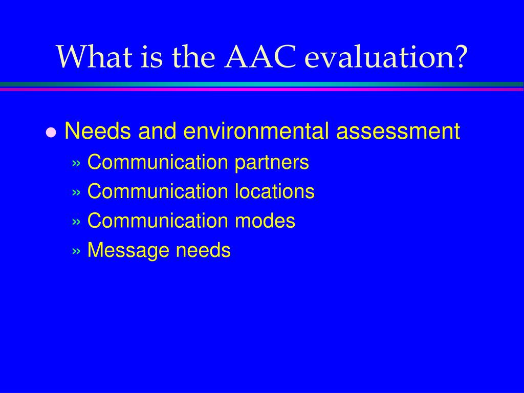 What is the AAC evaluation?