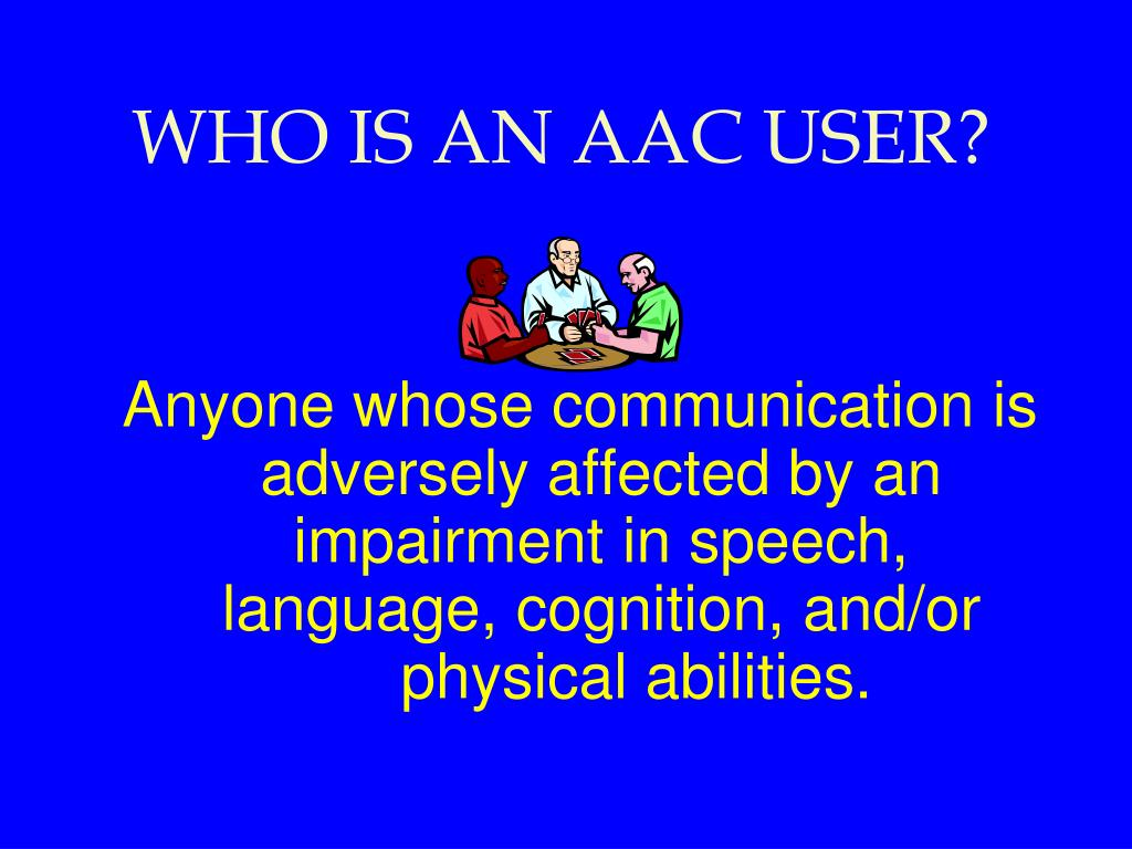 WHO IS AN AAC USER?