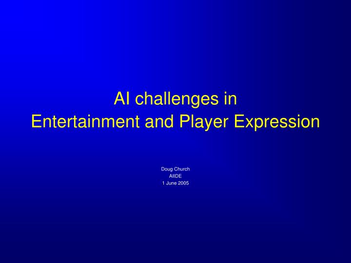 ai challenges in entertainment and player expression n.