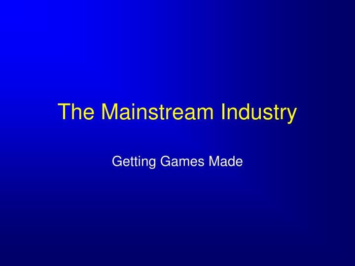 The Mainstream Industry