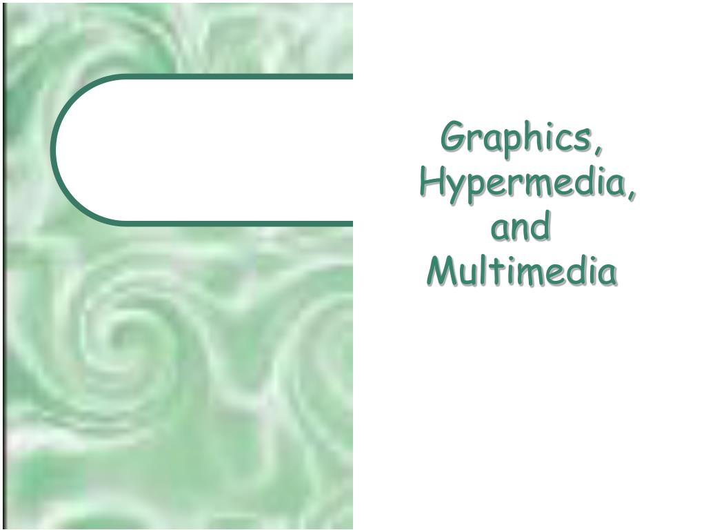 graphics hypermedia and multimedia l.